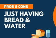 Pros and Cons of just having Bread and Water