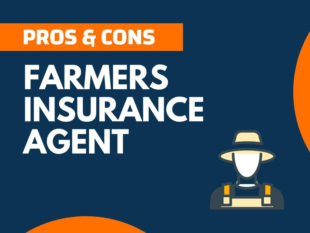 Pros and Cons of Farmers Insurance Agent