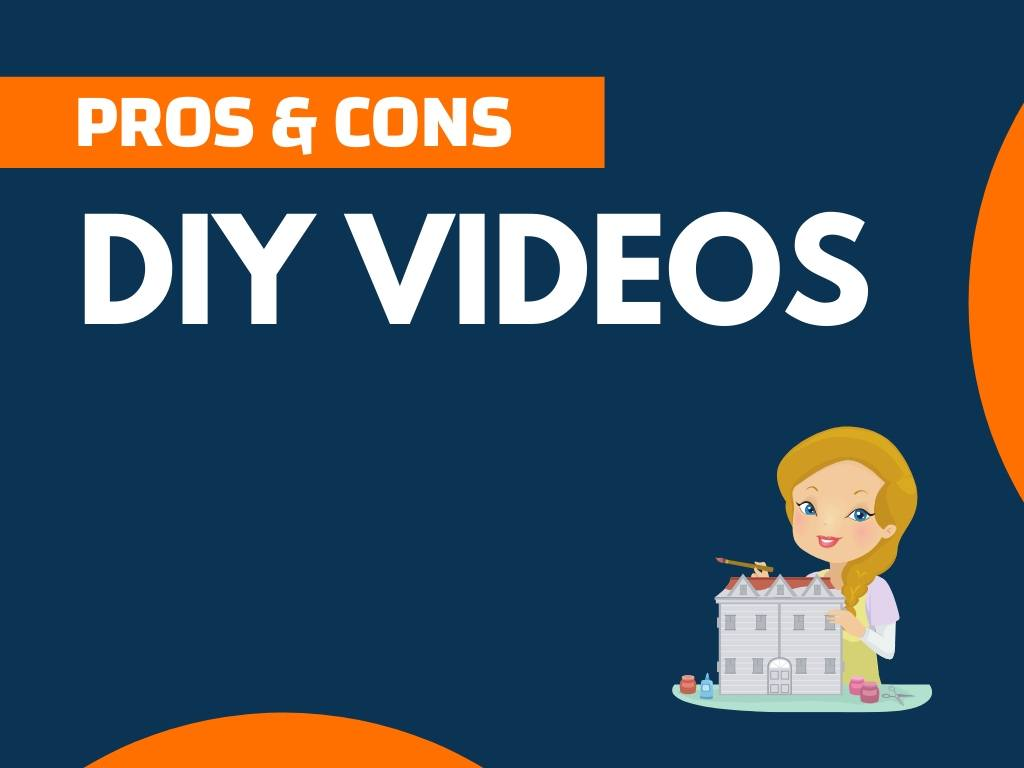 Pros and Cons of DIY Videos
