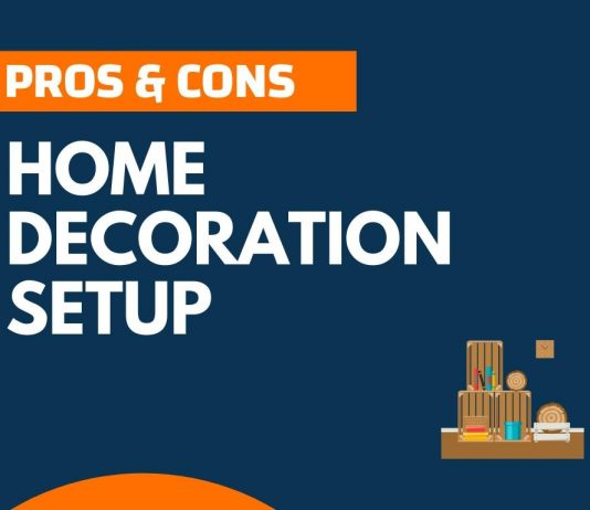 Pros and Cons of Home Decoration Setup