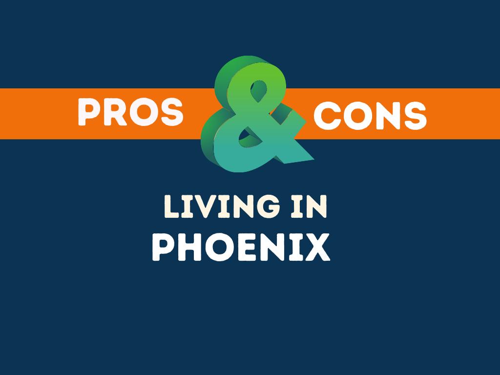 Pros Cons living In PHOENIX
